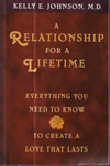 A Relationship for a Lifetime Everything You Need to know to Create Love that Lasts