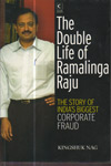 The Double Life of Ramalinga Raju The Story of Indias Biggest Corporate Fraud