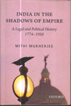 India in the Shadows of Empire : A Legal and Political History 1774-1950