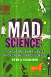 Mad Science 100 Amazing Experiments from the History of Science
