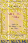 Mughal India Studies in Polity Ideas Society and Culture