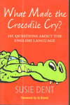 What Made the Crocodile Cry : 101 Questions about the english language