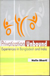 Privatization Unbound : Experiences in Bangladesh and India
