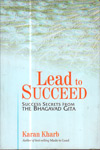 Lead to Succeed Success Secrets from The Bhagavad Gita