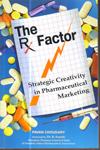The RX Factor Strategic Creativity in Pharmaceutical Marketing