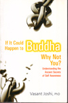 If It Could Happen to Buddha Why Not You Understanding the Ancient Secrets of Self Awareness