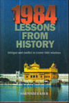 1984 Lessons from History Intrigue and Conflict in Centre Sikh Relations