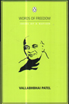 Vallabhbhai Patel Words of Freedom Ideas of a Nation