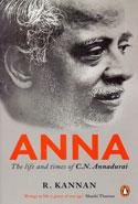 ANNA the Life and Times of C N Annadurai