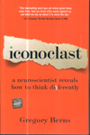Iconoclast A Neuroscientist Reveals How to Think Differently