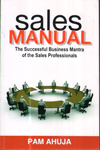 Sales Manual the Successful Business Mantra of the Professionals