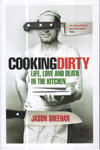 Cooking Dirty : Life Love and Death in the Kitchen