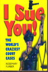 I Sue You the Worlds Craziest Court Cases