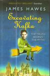Excavating Kafka the Truth Behind the Myth