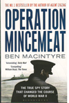 Operation Mincemeat The True Spy Story that Changed the Course of World War II