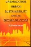 Urbanization Urban Sustainability and the Future of Cities