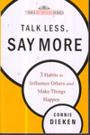 Talk Less Say More 3 Habits to Influence Other and Make Things Happen