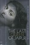 The Last Queen of Jaipur the Legendary Life of HRH Maharani Gayatri Devi