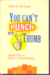 You Cant Punch with a Thumb Simple Ways to Effective Team Building