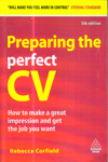 Preparing the Perfect CV : how to make a great impression and get the job you want