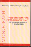 Freedom From Fear Freedom From Want : Rethinking Security in Bangladesh