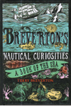 Brevertons Nautical Curiosities A Book of the Sea