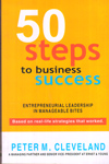 50 Steps to Business Success Entrepreneurial Leadership in Manageable Bites