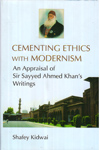 Cementing Ethics with Modernism An Appraisal of Sir Sayyed Ahmed Khan Writings