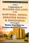 Compendium of Building Bye Laws for Haryana Noida Greater Noida and Ghaziabad Alongwith Master Plan 2021 for Gurgaon Manesar Complex