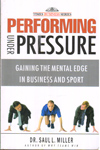 Performing Under Pressure : Gaining the Mental Edge in Business and Sport