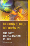 Banking Sector Reforms in The Post Liberalisation Period