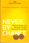 Never by Chance Aligning People and Strategy Through Intentional Leadership