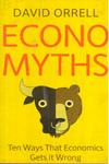 Economyths : Ten Ways that Economics gets it Wrong