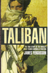Taliban The True Story of the Worlds Most Feared Guerrilla Fighters