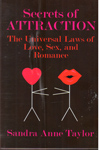 Secrets of Attraction the Universal Laws of Love Sex and Romance