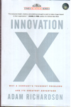 Innovation X Why a Companys Toughest Problems are its Greatest Advantage