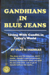 Gandhians in Blue Jeans living With Gandhi in Todays World