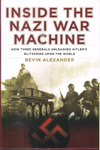 Inside the Nazi War Machine How Three Generals Unleashed Hitlers Blitzkrieg Upon the World