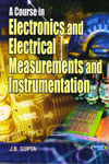 A Course in Electronics and Electrical Measurements and Instrumentation