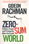 Zero Sum World Politics Power and Prosperity After the Crash