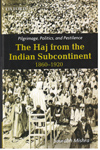 Pilgrimage Politics and Pestilence The Haj from the Indian Subcontinent 1860 1920