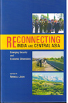 Reconnecting India and Central Asia Emerging Security and Economic Dimensions