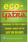 Eco Yatra Traversing the Path of Indias Economic Change for the Last Six Decades