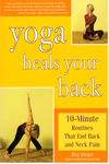 Yoga Heals Your Back 10 Minute Routines that End Back and Neck Pain