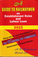A Guide to Railwaymen on Establishment Rules and Labour Laws Along With the Recommendations of the VIIth Central Pay Commission and Governments Decision Thereon With Addenda and Corrigenda