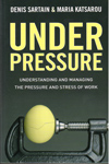 Under Pressure Understanding and Managing the Pressure and Stress of Work