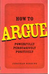 How to Argue Powerfully Persuasively Positively