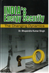Indias Energy Security the Changing Dynamics