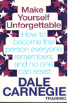 Make Yourself Unforgettable How to Become the Person Everyone Remebers and No One Can Resist