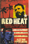 Red Heat Conspiracy Murder and the Cold War in the Caribbean